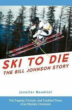 SKI TO DIE: BILL JOHNSON STORY By Jennifer Woodlief - Hardcover **BRAND NEW**