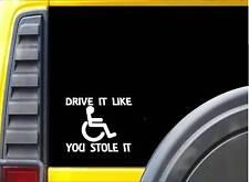 Drive it like you Stole it K248 6 Inch sticker wheelchair decal