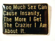 Too Much Sex sayings Pin, Lapel Pin, (say 119)(**)