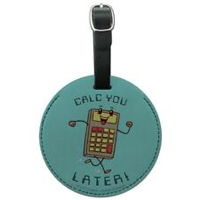 Calc You Later Catch Calculator Funny Round Leather Luggage Card ID Tag