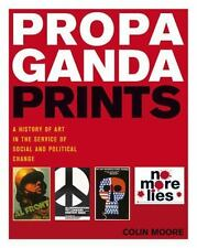 Propaganda Prints : A History of Art in the Service of Social and Political Cha…