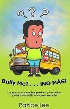 Bully Me???... �no M�s! : Un Recurso para Los Padres, Los Ni�os, y Los...