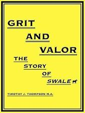 Grit and Valor : The story of Swale by Timothy J. Thompson (2006, Paperback)