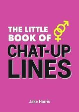 THE LITTLE BOOK OF CHAT-UP LINES - HARRIS, JAKE - NEW PAPERBACK BOOK