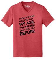 Mens I Don't Know How To Act My Age Triblend V-Neck Birthday Mom Dad Sister