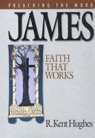 James: Faith That Works [Preaching the Word] by Hughes, R. Kent , Hardcover