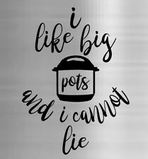 Funny I Like Big Pots and I cannot Lie Instant Pot Decal Sticker pressure cooker