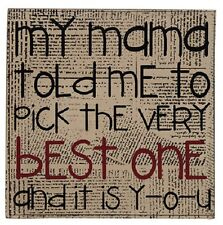 """Inspirational Sign """" My Momma told me to pick the Very Best One and it is YOU"""""""