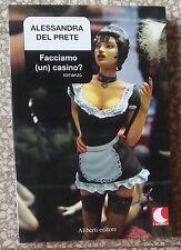 10691 Letteratura erotica - A. Del Prete - Facciamo (un) casino? - Aliberti 2007