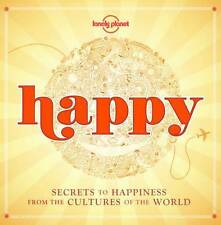 Happy: Secrets to Happiness from the Cultures of the World by Lonely Planet (Hardback, 2015)