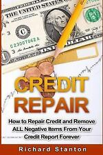 Credit Repair : How to Repair Credit and Remove ALL Negative Items from Your...