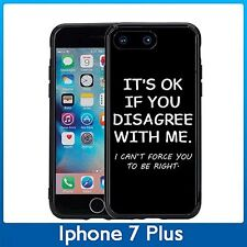 Its OK If You Disagree With Me I cannot Force You To Be Right For Iphone 7 Plus