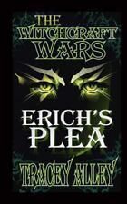 Erich's Plea : Book One of the Witchcraft Wars by Tracey Alley (2010, Paperback)