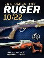 Customize the Ruger 10/22 by James E House and Kathleen A. House, New..