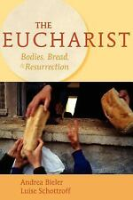 The Eucharist : Bodies, Bread, and Resurrection by Andrea Bieler and Luise Schot