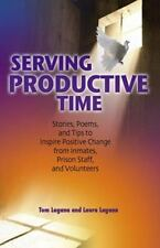 Serving Productive Time: Stories, Poems, and Tips to Inspire Positive Change fro