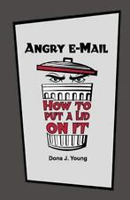 Angry E-Mail : How to Put a Lid on It by Dona Young (2011, Paperback)