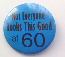 60th Birthday Badge - Not Everyone Looks This Good 50mm birthday gift BLUE