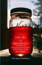 The Art of Preserving: ALL KINDS OF Animal and Vegetable Substances FOR  (ExLib)