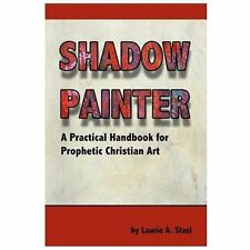 Shadow Painter: A Practical Handbook for Prophetic Christian Art (Paperback or S