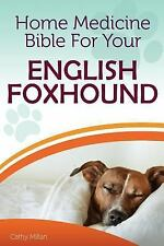 Home Medicine Bible for Your English Foxhound : The Alternative Health Guide.