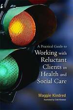 A Practical Guide to Working With Reluctant Clients in Health and-ExLibrary