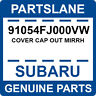 91054FJ000VW Subaru OEM Genuine COVER CAP OUT MIRRH