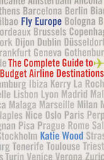 Fly Europe: The Complete Guide to Budget Airline Destinations, Wood, Katie, New