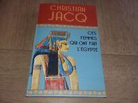 CES FEMMES QUI ONT FAIT L'EGYPTE  / CHRISTIAN JACQ
