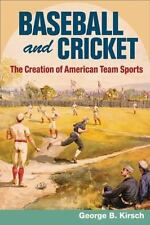 Baseball & Cricket: The Creation of Ameican Team Sports, 1838-72 by George B. K
