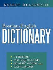 Bosnian-English Dictionary : Turcisms, Colloquialisms, Islamic Words and...