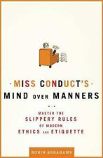 Miss Conduct's Mind over Manners : Master the Slippery Rules of Modern Ethics...