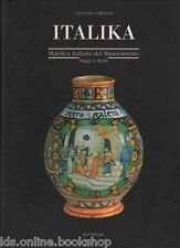 Italika Maiolica Italiana del Rinascimento Saggi e Studi - Edit Faenza 1999