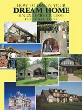 How to Design Your Dream Home in 25 Years or Less! by Jan Jones Evans (2014,...