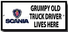 GRUMPY OLD SCANIA TRUCK DRIVER LIVES HERE METAL SIGN.LORRIES,VINTAGE TRUCKS.