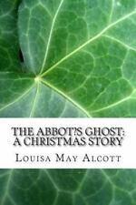 The Abbot?s Ghost: a Christmas Story : (Louisa May Alcott Classics...