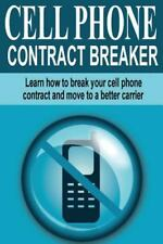 Cell Phone Contract Breaker : Learn How to Break Your Cell Phone Contract and...