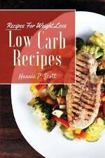 Low Carb Recipes : Low Carb Recipes for Weight Loss by Hannie Scott (2015,...
