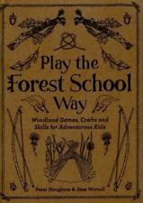 Play the Forest School Way: Woodland Games and Crafts for Adventurous Kids (Pape