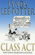 Class Act: How to Beat the British Class System, Lee-Potter, Lynda, Good Book