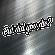 (1) But did you die car Sticker Auto Race Drift JDM Decal Euro Tuner Boost NEW!