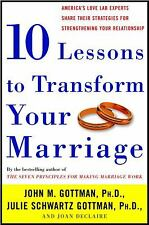 Ten Lessons to Transform Your Marriage : America's Love Lab Experts Share...