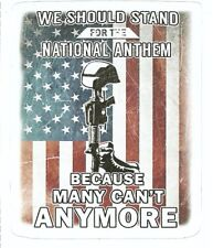 WE SHOULD STAND FOR THE NATIONAL ANTHEM BECAUSE MANY CAN'T ANYMORE  sticker