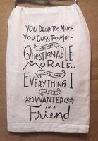 Tea Towel Questionable Morals Friend Dish Cloth Funny Quote Gift Kitchen Decor