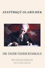 Atatürkçü Olabilmek : Bir Sistem Arayisi by Tahir Kumkale (2013, Paperback)