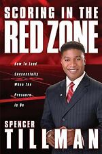 Scoring in the Red Zone: How to Lead Successfully When the Pressure Is On Tillm
