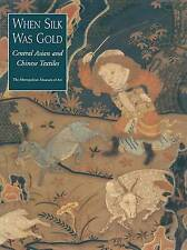 NEW When Silk Was Gold: Central Asian and Chinese Textiles by James C. Y. Watt