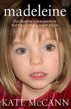 Madeleine: Our Daughter's Disappearance and the Continuing Search for Her by Kate McCann (Hardback, 2011)
