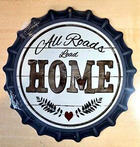 """ALL ROADS LEAD HOME""  METAL BOTTLE CAP SIGN- BAKED ON INK- OUTDOOR   U34"