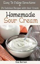 Homemade Sour Cream: Easy To Follow Directions &  24 Delicious Recipes with Sour